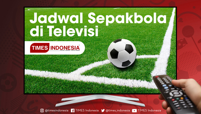 Do You Like Football? Here's The Schedule on Television in Period of  7-11 May 2018